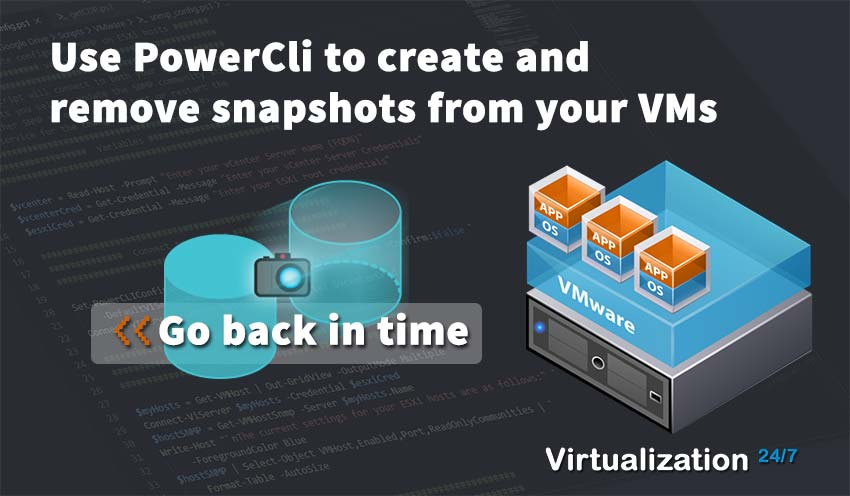 Use PowerCli to create and remove snapshots from your VMs